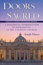 Doors to the Sacred, Vatican II Golden Anniversary Edition: A Historical Introduction to Sacraments in the Catholic Church (Updated)