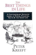 Best Things in Life: A Contemporary Socrates Looks at Power, Pleasure, Truth