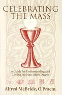 Celebrating Mass: A Guide for Understanding and Loving the Mass More Deeply