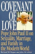 Covenant of Love: Pope John Paul II on Sexuality, Marriage and Family in the Mod