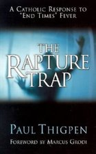"Rapture Trap: A Catholic Response to ""End Times"" Fever"