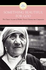 Something Beautiful for God: Mother Teresa's Journey into Compassion