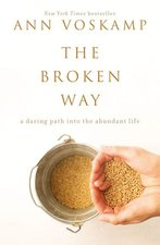 Broken Way: A Daring Path Into the Abundant Life