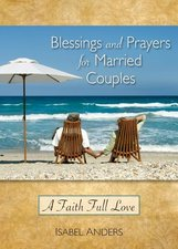 Blessings and Prayers for Married Couples: A Faith Full Love