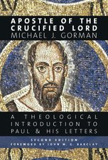 Apostle of the Crucified Lord: A Theological Introduction to Paul and His Letters