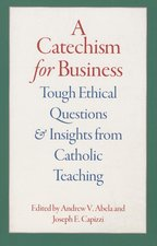 Catechism for Business: Tough Ethical Questions and Insights from Catholic Teaching