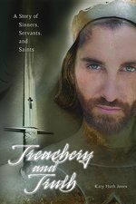 Treachery and Truth: A Story of Sinners, Servants, and Saints