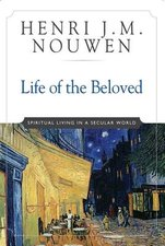 Life of the Beloved: Spiritual Living in a Secular World (Anniversary)