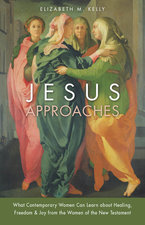 Jesus Approaches: What Contemporary Women Can Learn about Healing, Freedom & Joy from the Women of t