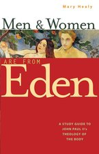 Men and Women Are From Eden- A Study Guide to John Paul II's Theology of the Body