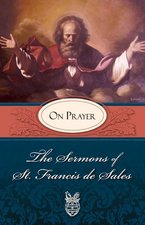Sermons of St. Francis de Sales On Prayer