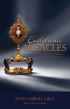 Eucharistic Miracles, and Eucharistic Phenomena in the Lives of the Sain