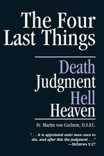 Four Last Things- Death Judgement Hell Heaven