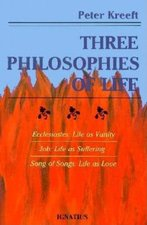 Three Philosophies of Life: Ecclesiastes - Life as Vanity, Job - Life as Suffering, Song of Songs - Life as Love