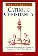 Catholic Christianity: A Complete Catechism