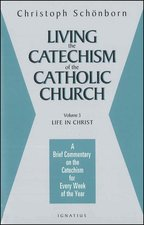 Living the Catechism of the Catholic Church: vol. 3 Life in Christ