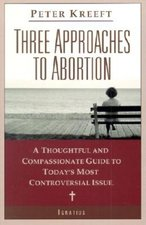 Three Approaches to Abortion: A Thoughtful and Compassionate Guide to Today's Mo