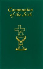 Communion of the Sick: Approved Rites for Use in the United States of America Excerpted from Pastoral Care of the Sick and Dying in English a
