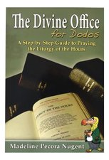 Divine Office for Dodos: A Step-By-Step Guide to Praying the Liturgy of the
