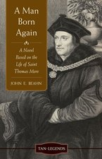 Man Born Again: A Novel Based on the Life of Saint Thomas More
