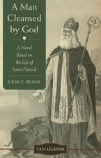 Man Cleansed by God: A Novel Based on the Life of Saint Patrick
