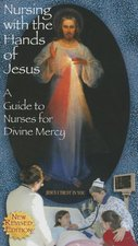 Nursing with the Hands of Jesus A Guide to Nurses for Divine Mercy
