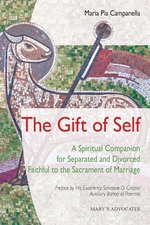 Gift of Self: A Spiritual Companion for Separated and Divorced Faithful to the Sacrament of Marriage