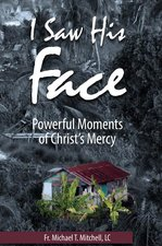 I Saw His Face: Powerful Moments of Christs Mercy