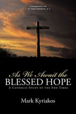 As We Await the Blessed Hope: A Catholic Study of the End Times