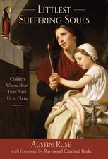 Littlest Suffering Souls: Children Whose Short Lives Point Us to Christ
