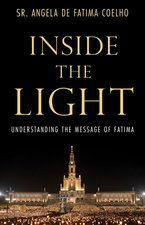 Inside the Light: Understanding the Message of Fatima