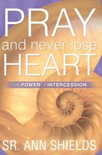 Pray and Never Lose Heart: The Power of Intercession