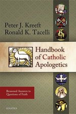 Handbook of Catholic Apologetics Reasoned Answers to Questions of Faith