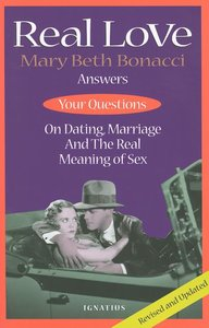 Real Love, 2nd Ed.: Answers to Your Questions on Dating, Marriage and the Real Meaning of Sex