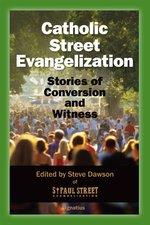 Catholic Street Evangelization: Stories of Conversion & Witness