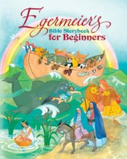 Egermier's Bible Storybook for Beginners