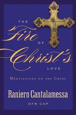 Fire of Christ's Love: Meditations on the Cross
