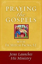 Praying the Gospels: Jesus Launches His Ministry
