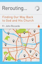 Rerouting Finding Our Way Back to God and His Church
