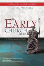 Early Church (33-313): St. Peter, the Apostles, and Martyrs