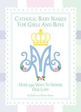 Catholic Baby Names for Girls and Boys: 250 Ways to Honor Mary