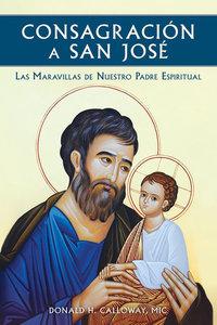 Consagracion a San Jose: Las Maravillas de Nuestro Padre Espiritual (Spanish Language)