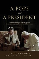 Pope and a President: John Paul II, Ronald Reagan, and the Extraordinary Untold Story of the 20th Century