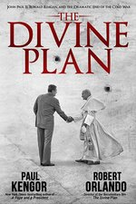 Divine Plan: John Paul II, Ronald Reagan, and the Dramatic End of the Cold War
