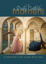 Daily Catholic Moment: Ten Minutes a Day Alone with God