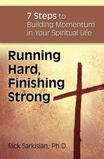 Running Hard, Finishing Strong: 7 Stops to Building Momentum in Your Spiritual Life