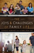 Joys and Challenges of Family Life: Catholic Husbands and Fathers Speak Out