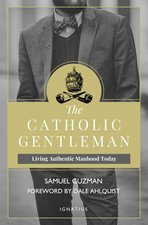 Catholic Gentleman: Living Authentic Manhood Today