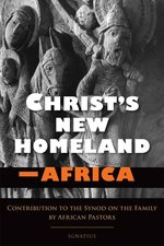 Christ's New Homeland - Africa: Contribution to the Synod on the Family by African Pastors