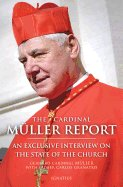Cardinal Muller Report: An Exclusive Interview on the State of the Church